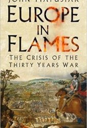 Europe in Flames: The Crisis of the Thirty Years War Book