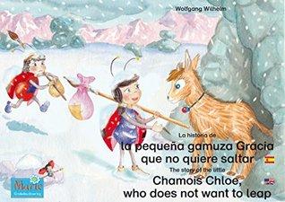 La historia de la pequeña gamuza Gracia que no quiere saltar. Español-Inglés. / The story of the little Chamois Chloe, who does not want to leap. Spanish-English.: ... / Ladybird Marie)