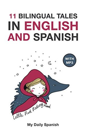 11 Bilingual Fairy Tales in Spanish and English: Improve your Spanish or English reading and listening comprehension skills (Spanish - English for Kids nº 1)