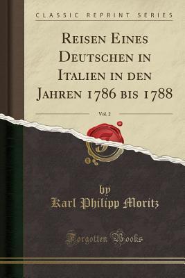 Reisen Eines Deutschen in Italien in Den Jahren 1786 Bis 1788, Vol. 2