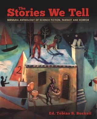The Stories We Tell: The Bermuda Anthology of Science Fiction, Fantasy, and Horror