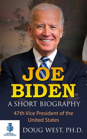 Joe Biden: A Short Biography - 47th Vice President of the United States