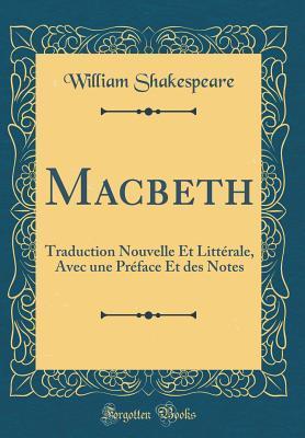 Macbeth: Traduction Nouvelle Et Litt�rale, Avec Une Pr�face Et Des Notes