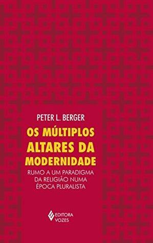 Os múltiplos altares da modernidade: Rumo a um paradigma da religião numa época pluralista