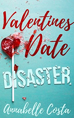 Valentine's Date Disaster: A Novelette (Dean and Callie Book 2)