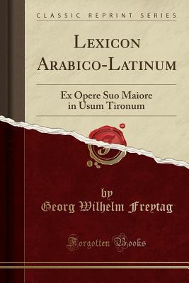 Lexicon Arabico-Latinum: Ex Opere Suo Maiore in Usum Tironum
