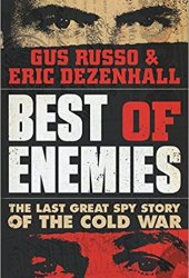 Best of Enemies: The Last Great Spy Story of the Cold War Book