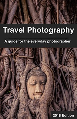 Travel Photography: A guide for the everyday photographer