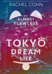 My Almost Flawless Tokyo Dream Life Book by Rachel Cohn