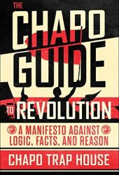 The Chapo Guide to Revolution: A Manifesto Against Logic, Facts, and Reason Book