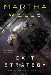 Exit Strategy (The Murderbot Diaries, #4) Book