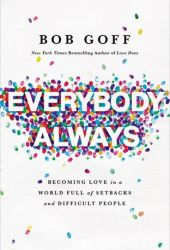 Everybody, Always: Becoming Love in a World Full of Setbacks and Difficult People Book