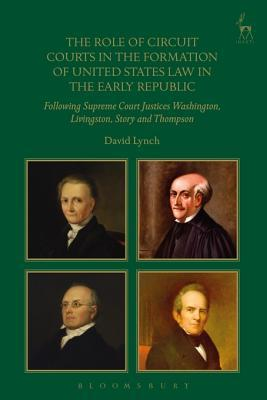 The Role of Circuit Courts in the Formation of United States Law in the Early Republic: Following Supreme Court Justices Washington, Livingston, Story, and Thompson