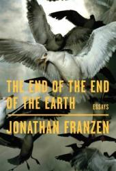 The End of the End of the Earth: Essays Book