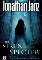 The Siren and the Specter Book by Jonathan Janz