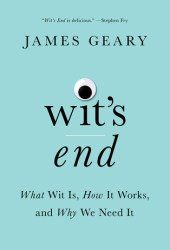 Wit's End: What Wit Is, How It Works, and Why We Need It Book