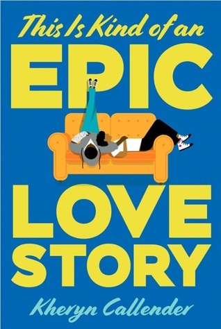 This is Kind of an Epic Love Story by Kheryn Callender Book Cover