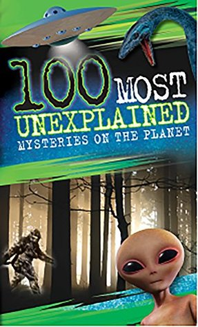 100 Most Unexplained Mysteries On the Planet (100 Most)
