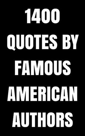 1400 Quotes By Famous American Authors: Box Set: 1400 Interesting Quotes By Ernest Hemingway, Napoleon Hill And Mark Twain