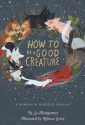How to Be a Good Creature: A Memoir in Thirteen Animals Book