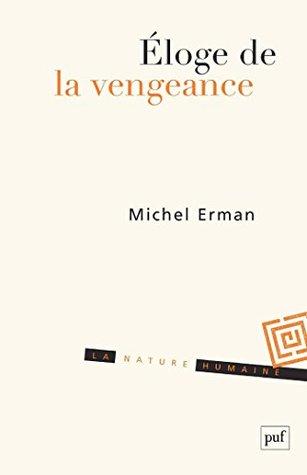 Éloge de la vengeance: Essai sur le juste et la justice (Nature humaine