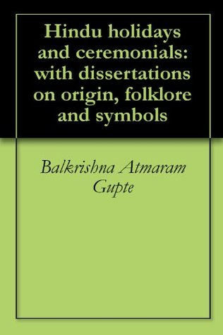 Hindu holidays and ceremonials: with dissertations on origin, folklore and symbols