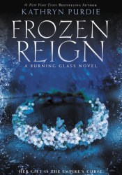 Frozen Reign (Burning Glass, #3) Book by Kathryn Purdie