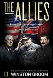 The Allies: Churchill, Roosevelt, Stalin, and the Unlikely Alliance That Won World War II Book