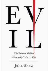 Evil: The Science Behind Humanity's Dark Side Book