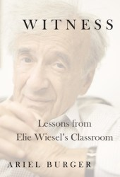 Witness: Lessons from Elie Wiesel's Classroom Book