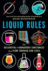 Liquid Rules: The Delightful and Dangerous Substances That Flow Through Our Lives Book