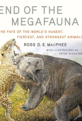 End of the Megafauna: The Fate of the World's Hugest, Fiercest, and Strangest Animals Book