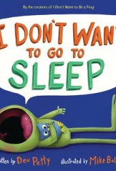 I Don't Want to Go to Sleep Book