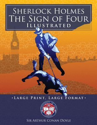 Sherlock Holmes: The Sign of Four - Illustrated, Large Print, Large Format: Giant 8.5 X 11 Size: Large, Clear Print & Pictures - Complete & Unabridged!