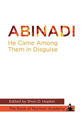 Abinadi: He Came Among Them in Disguise