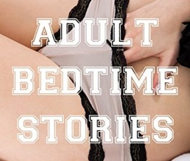 Erotic Short Story Anthology Adult Bedtime Stories Erotica For Women