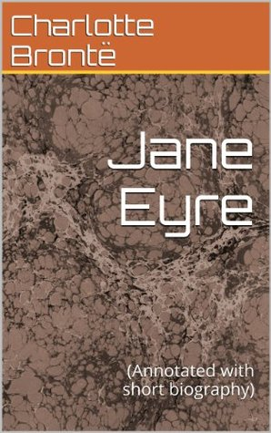 Jane Eyre: (Annotated with short biography)