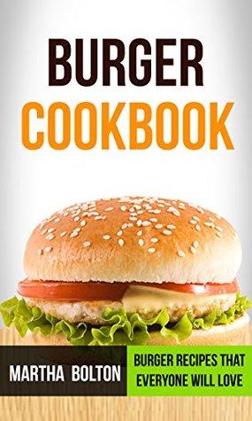 Burger Cookbook: Burger Recipes That Everyone Will Love