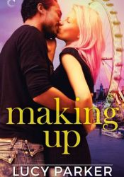 Making Up (London Celebrities, #3) Book by Lucy  Parker