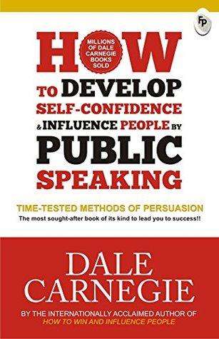 Develop Self Confidence Influence People Public [Feb 01, 2018] Carnegie, Dale