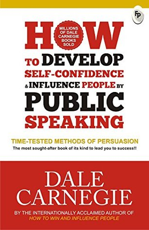 Develop Self Confidence Influence People Public [Feb 01, 2018] Carnegie, Dale