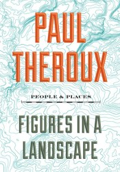 Figures in a Landscape: People and Places Book by Paul Theroux