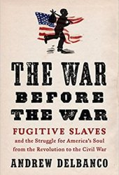 The War Before the War: Fugitive Slaves and the Struggle for America's Soul from the Revolution to the Civil War Book