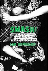 Smash!: Green Day, the Offspring, Rancid, Nofx, and the '90s Punk Explosion Book