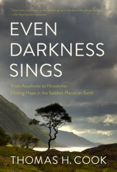 Even Darkness Sings: From Auschwitz to Hiroshima: Finding Hope and Optimism in the Saddest Places on Earth Book