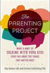 The Parenting Project: Make a Habit of Talking with Your Kids Every Day About the Things That Matter Most Pdf Book