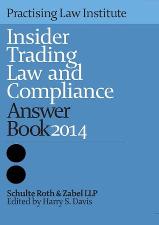 Insider Trading Law and Compliance Answer Book 2014