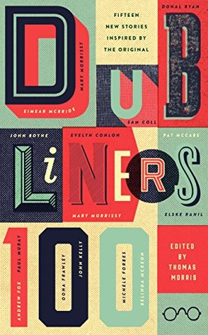 Dubliners 100: Fifteen New Stories Inspired by the Original