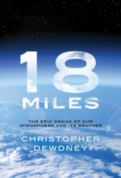 18 Miles: The Epic Drama of Our Atmosphere and Its Weather Book