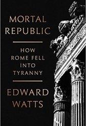Mortal Republic: How Rome Fell into Tyranny Book